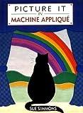 Picture it in Machine Applique