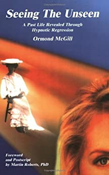 Seeing the Unseen: A Past Life Revealed Through Hypnotic Regression by [Ormond McGill]