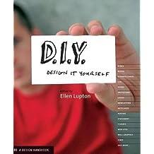 D.I.Y.: Design It Yourself (Design Handbooks) by Ellen Lupton (2006-01-01)