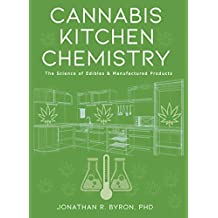 Cannabis Kitchen Chemistry: The Science of Edibles and Manufactured Products (English Edition)