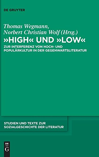 """""""High"""" und """"low"""": Zur Interferenz von Hoch- und Populärkultur in der Gegenwartsliteratur (Studien und Texte zur Sozialgeschichte der Literatur, Band 130)"""