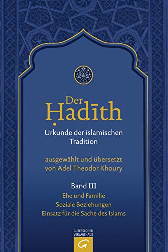 Der Hadith. Quelle der islamischen Tradition: Ehe und Familie. Soziale Beziehungen. Einsatz für die Sache des Islams (Der Hadith. Urkunde der islamischen Tradition, Band 3)
