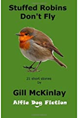 Stuffed Robins Don't Fly: 21 short stories to unwind with by McKinlay, Gill (2013) Paperback Paperback