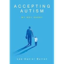 Accepting Autism: My Boy Danny (Indie Author Series Book 6)