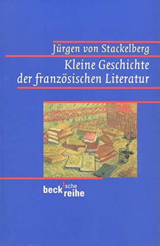 Kleine Geschichte der französischen Literatur (Beck'sche Reihe, Band 412)