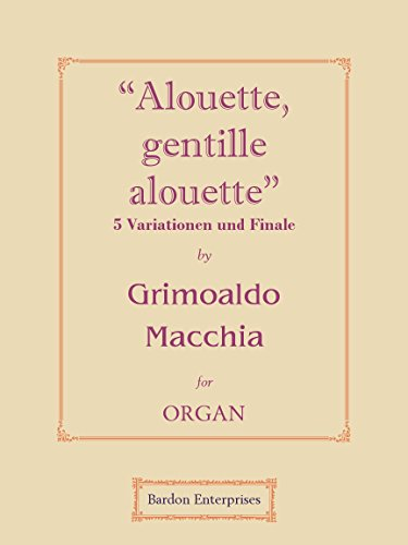 """""""Alouette, gentille alouette"""" 5 Variationen und Finale para órgano por Grimoaldo Macchia"""