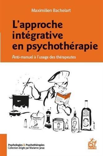 L'approche intégrative en psychothérapie : Anti-manuel à l'usage des thérapeutes