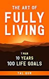 #7: The Art of Fully Living: 1 Man. 10 Years. 100 Life Goals Around the World
