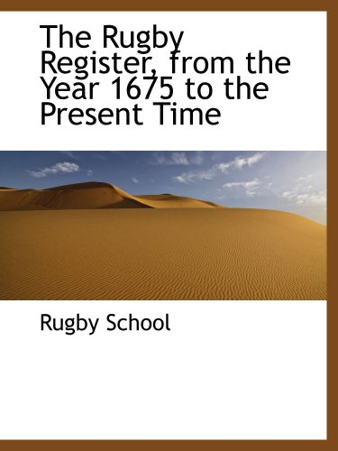 The Rugby Register, from the Year 1675 to the Present Time