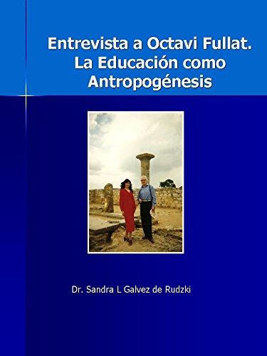 Entrevista a Octavi Fullat. Educación como Antropogénesis. por Sandra Lilia Galvez de Rudzki