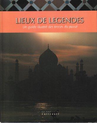 LIEUX DE LEGENDES. Un guide illustré des traces du passé par James Harpur