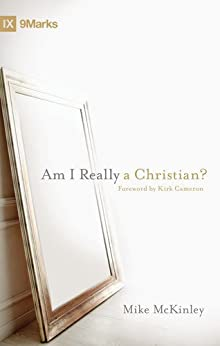 Am I Really a Christian? (Foreword by Kirk Cameron) (9marks) by [McKinley, Mike]