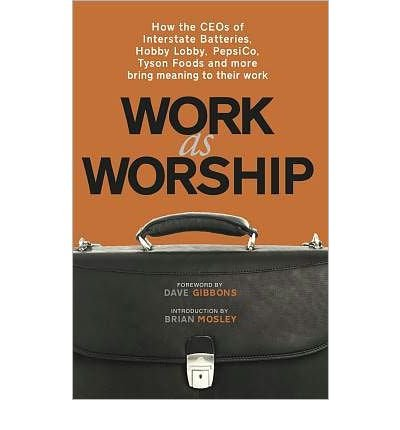 work-as-worship-how-ceos-of-interstate-batteries-hobby-lobby-pepsico-tyson-foods-and-more-bring-mean