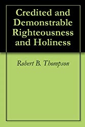Credited and Demonstrable Righteousness and Holiness (English Edition)