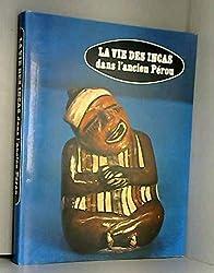 La vie des Incas dans l'ancien Pérou