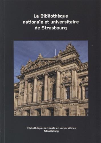 La Bibliothèque nationale et universitaire de Strasbourg : histoire et collections