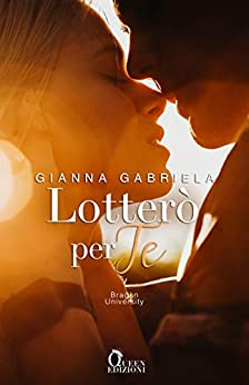 Lotterò per te (Bragan University Vol. 2) di [Gabriela, Gianna]