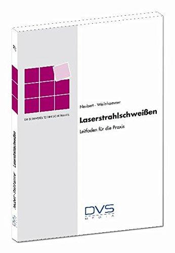 Laserstrahlschweißen: Schweißtechnische Praxis Band 29 (Die Schweisstechnische Praxis) (Physik Die Schweißens Des)