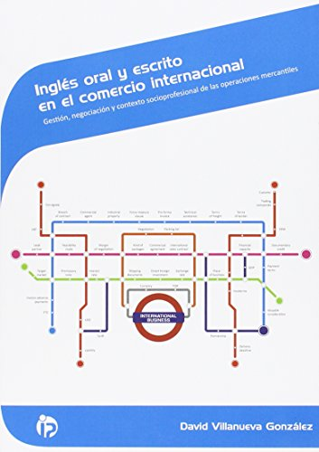 Ingles oral y escrito en el comercio internacional: Gestión, negociación y contexto socioprofesional de las operaciones mercantiles (Comercio y marketing) por David Villanueva González