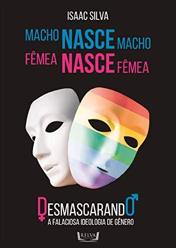 Macho Nasce Macho, Fêmea Nasce Fêmea: Desmascarando a falaciosa ideologia de gênero (Portuguese Edition) por Isaac Silva