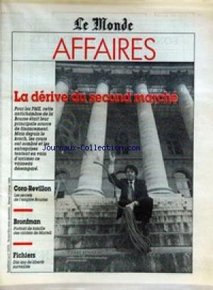 MONDE AFFAIRES (LE) du 23/01/1988 - LA DERIVE DU SECOND MARCHE - POUR LES PME, CETTE ANTICHAMBRE DE LA BOURSE ETAIT LEUR PRINCIPALE SOURCE DE FINANCEMENT. MAIS DEPUIS LE KRACH, LES COURS ONT SOMBRE ET LES ENTREPRISES TENTENT EN VAIN D'ARRIMER CE VAISSEAU DESEMPARE. - CORA-REVILLON - LES SECRETS DE L'EMPIRE BOURIEZ - BRONFMAN - PORTRAIT DE FAMILLE DES RAIDERS DE MARTELL - FICHIERS - DIX ANS DE LIBERTE SURVEILLEE.