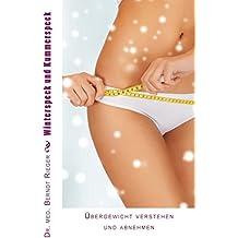 Winterspeck und Kummerspeck. Übergewicht verstehen und abnehmen