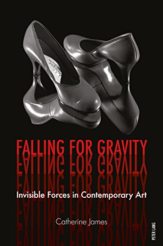 Falling for Gravity: Invisible Forces in Contemporary Art (English Edition) por Catherine James