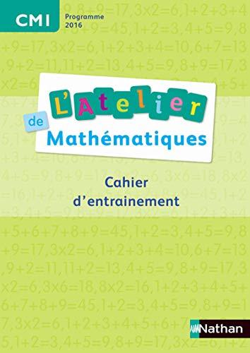 L'Atelier de mathématiques CM1 : Cahier d'entrainement