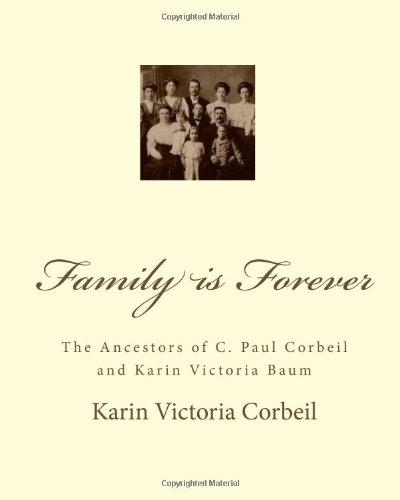 Family Is Forever: The Ancestors of C. Paul Corbeil and Karin Victoria Baum por Karin Victoria Corbeil
