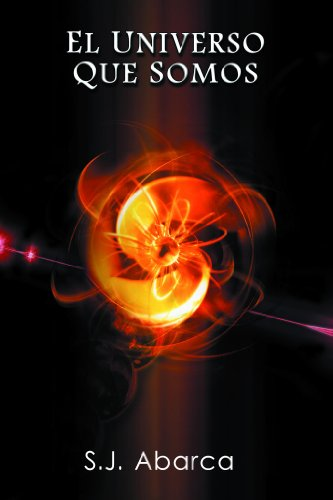 El Universo que somos por S.J. Abarca