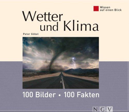 Wetter und Klima: 100 Bilder - 100 Fakten: Wissen auf einen Blick