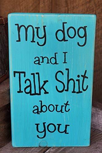 qidushop My Dog and I Talk Shit About You Lustiges Gag Geschenk Idee Babe Höhle Dekor Boho Decor Hippie Decor Hippie Decor Lustiges Zitat Schild Home Craft Schild für Frauen Herren