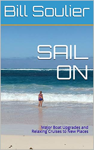 Sail On: Major Boat Upgrades and Relaxing Cruises to New Places (Travels of Bill and Laura Book 4) Epub Descarga gratuita