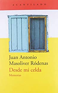 Desde mi celda: Memorias par Juan Antonio Masoliver Ródenas