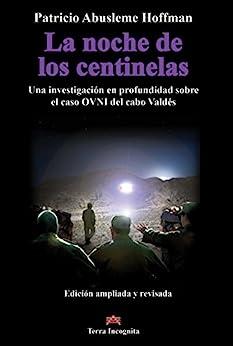 La noche de los centinelas: Una investigación en profundidad sobre el caso OVNI del cabo Valdés (Spanish Edition)