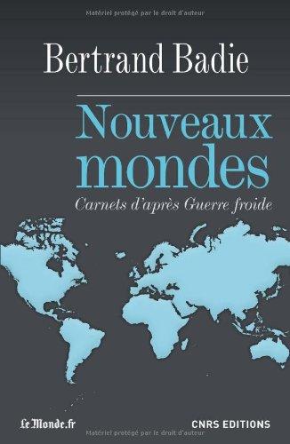Nouveaux mondes. Carnets d'après Guerre Froide par Bertrand Badie