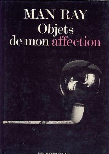Man Ray Objets De Mon Affection: Sculptures et Objets, Catalogue Raisonné
