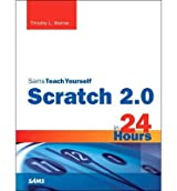 [(Scratch 2.0 Sams Teach Yourself in 24 Hours)] [ By (author) Timothy L. Warner ] [July, 2014]