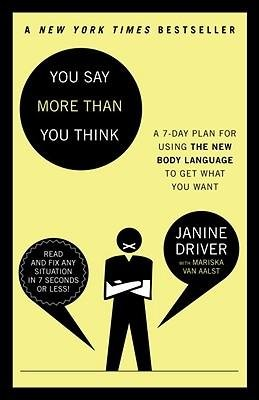 Janine Driver (By Janine Driver ; Mariska Van Aalst ( Author ) [ You Say More Than You Think: The 7-Day Plan for Using the New Body Language to Get What You Want By Jan-2011 Paperback)