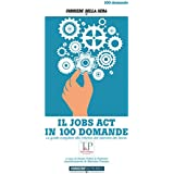 IL JOBS ACT IN 100 DOMANDE: La guida completa alla riforma del mercato del lavoro