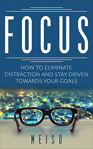 Focus: How To Eliminate Distraction And Stay Driven Towards Your Goals (Motivation Productivity Organize Time Manage Wealth Goals Setting Hard Work Life ... Travel Plans Happy) Descargar PDF Gratis