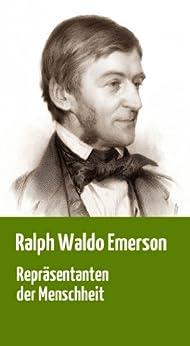 """Ralph Waldo Emerson: """"Repräsentanten der Menschheit"""": Platon, Swedenborg, Montaigne,  Shakespeare, Napoleon, Goethe von [Emerson, Ralph Waldo]"""