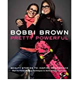 (Bobbi Brown's Pretty Powerful) By Bobbi Brown (Author) Hardcover on (Oct , 2012)