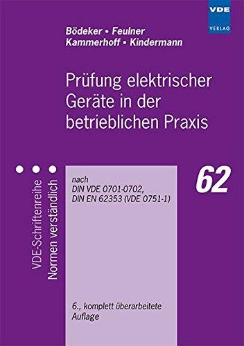 Prüfung elektrischer Geräte in der betrieblichen Praxis: nach DIN VDE 0701/0702/0751 (VDE-Schriftenreihe - Normen verständlich)