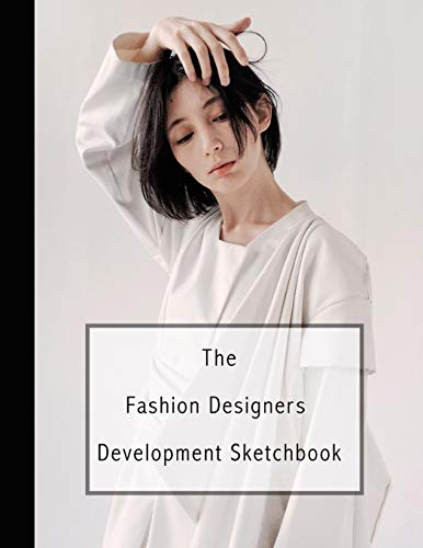 The fashion designers development sketchbook: Fashion design journal for the fashion designer - Timeless in white (Teen Boy Kostüm Ideen)