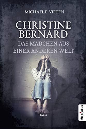 Christine Bernard. Das Mädchen aus einer anderen Welt: Krimi
