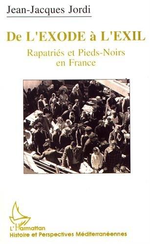 De l'exode à l'exil: Rapatriés et pieds-noirs en France : l'exemple marseillais, 1954-1992