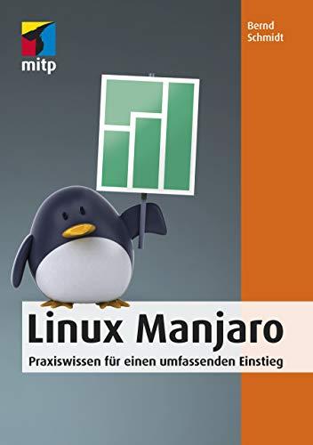 Linux Manjaro: Praxiswissen für einen umfassenden Einstieg (mitp Anwendungen)