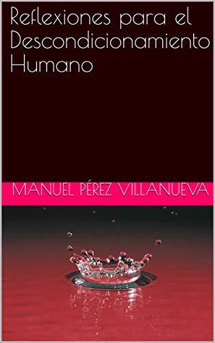 Reflexiones para el Descondicionamiento Humano por Manuel Pérez Villanueva