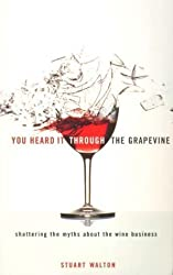 You Heard it Through the Grapevine: Shattering the Myths About the Wine Business by Stuart Walton (2001-04-19)